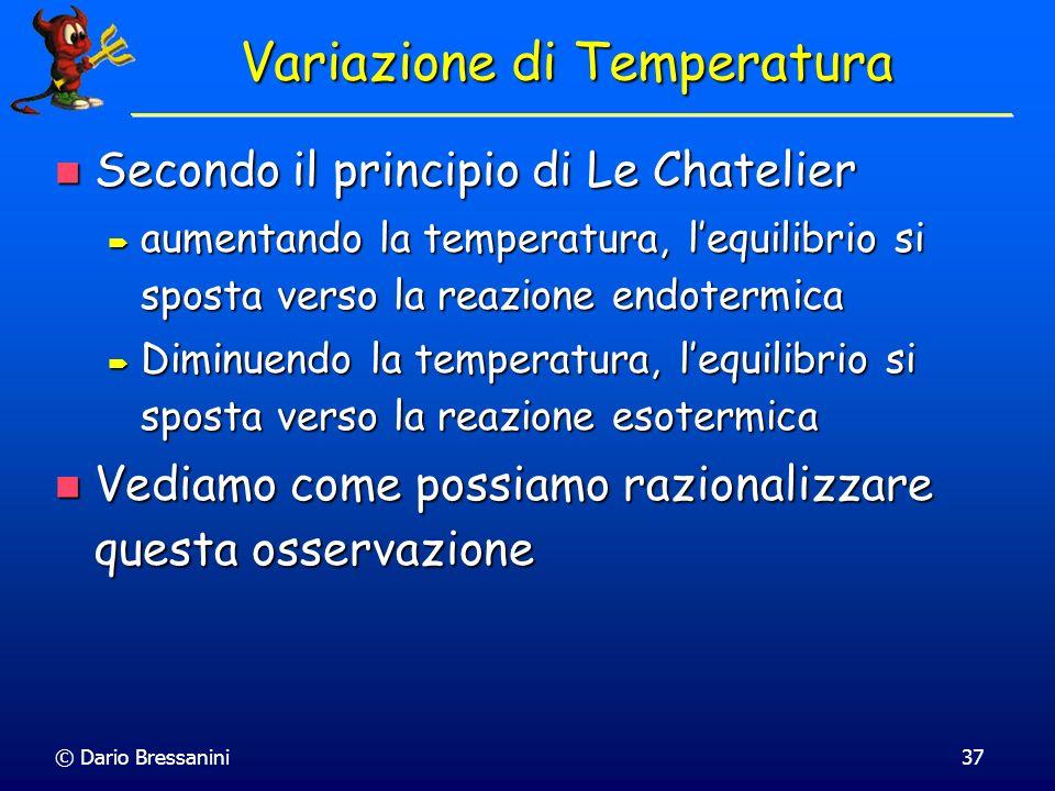 © Dario Bressanini37 Variazione di Temperatura Secondo il principio di Le Chatelier Secondo il principio di Le Chatelier aumentando la temperatura, le