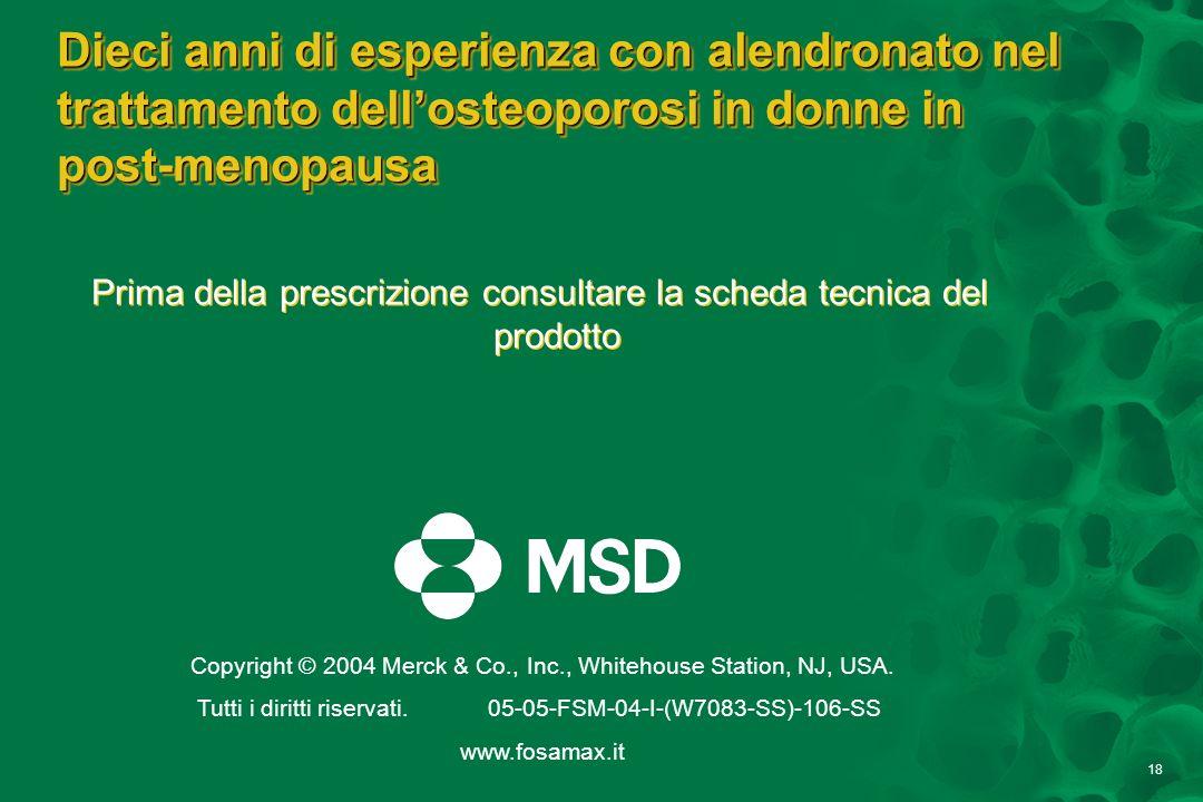 18 Dieci anni di esperienza con alendronato nel trattamento dellosteoporosi in donne in post-menopausa Prima della prescrizione consultare la scheda t