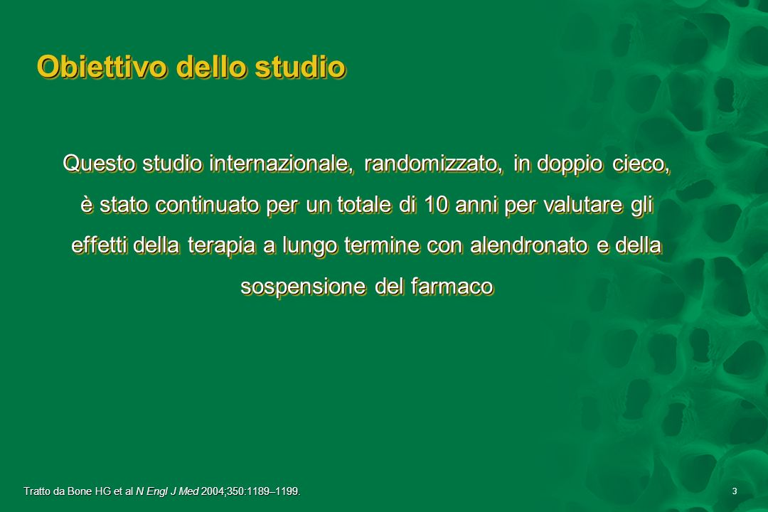 3 Obiettivo dello studio Questo studio internazionale, randomizzato, in doppio cieco, è stato continuato per un totale di 10 anni per valutare gli eff