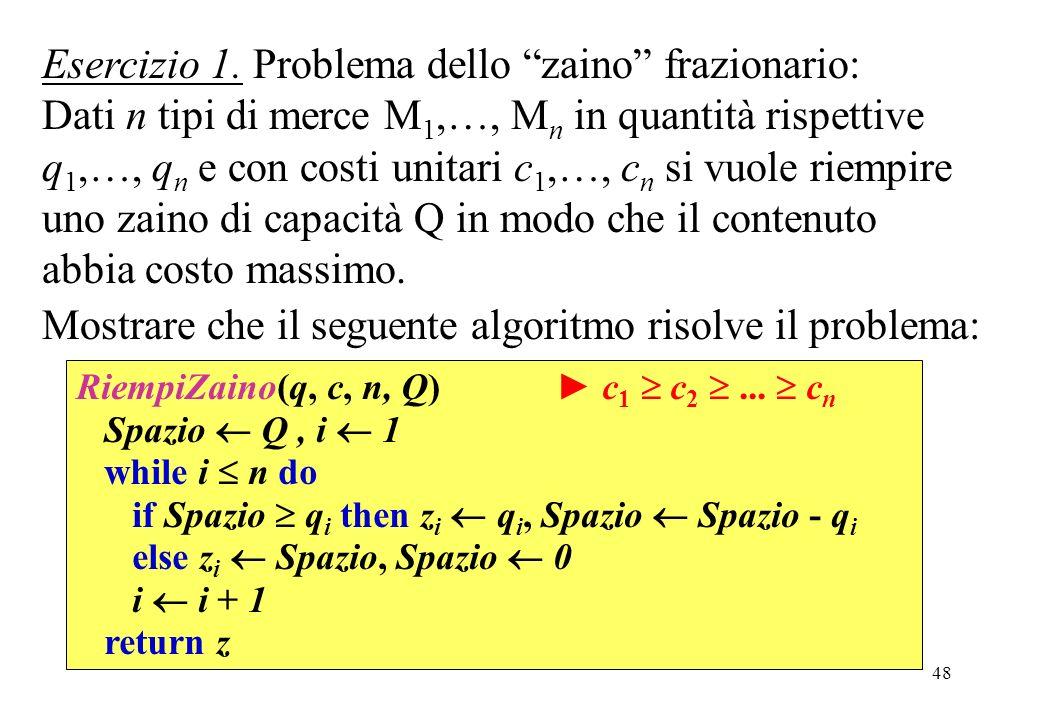 48 Esercizio 1. Problema dello zaino frazionario: Dati n tipi di merce M 1,…, M n in quantità rispettive q 1,…, q n e con costi unitari c 1,…, c n si