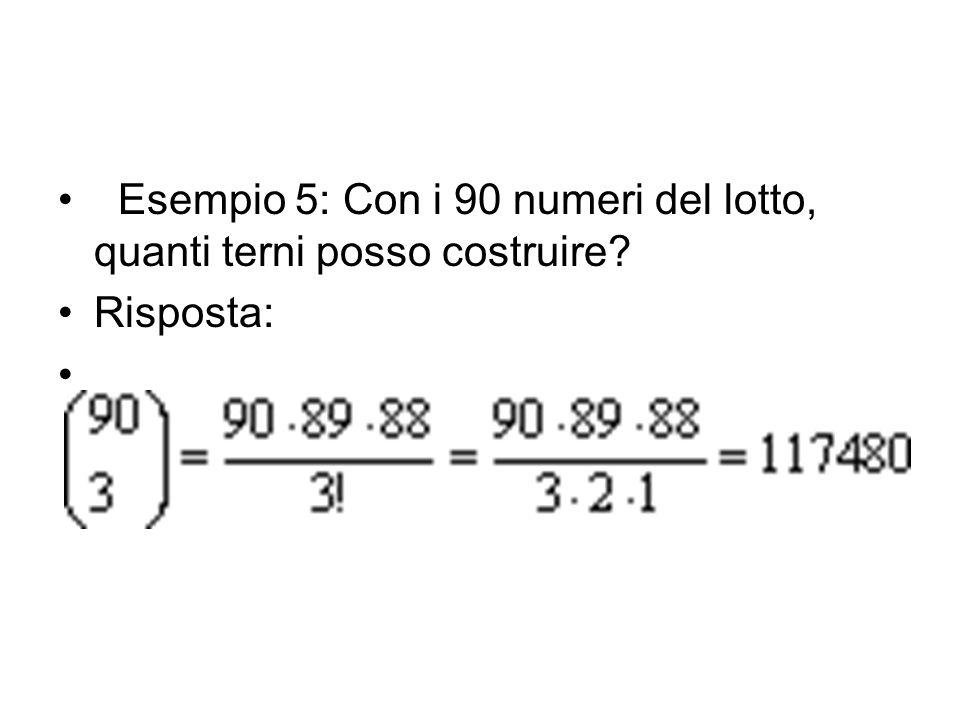 Esempio 5: Con i 90 numeri del lotto, quanti terni posso costruire? Risposta: