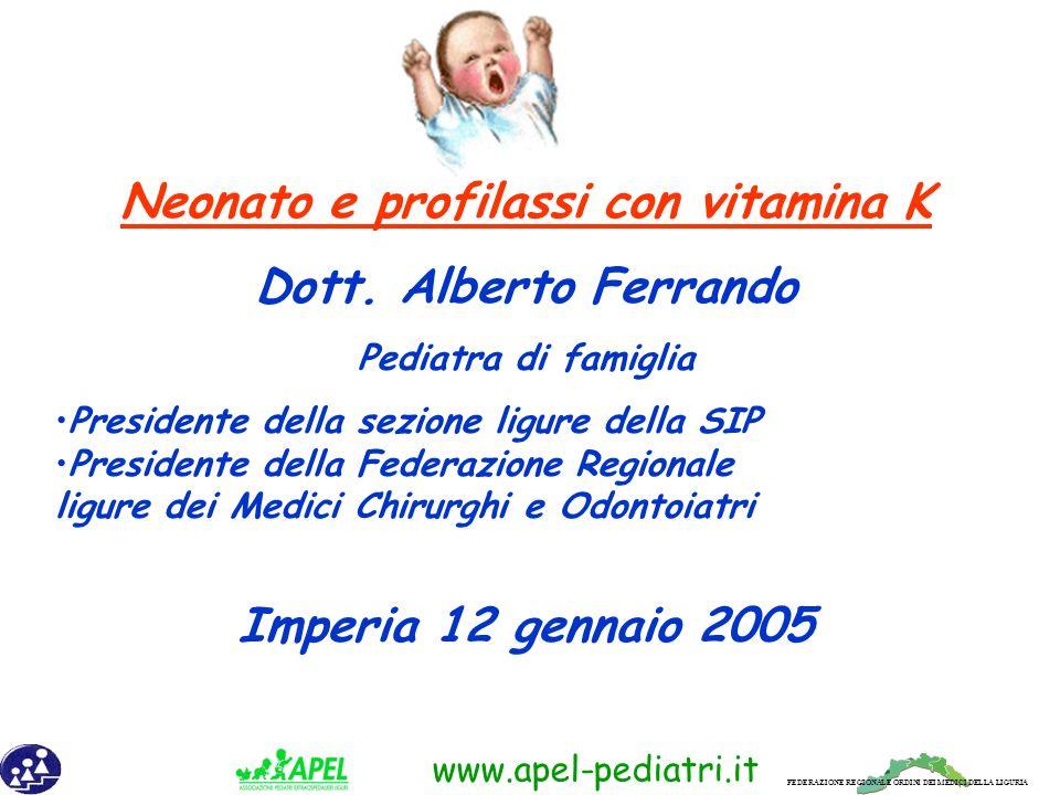 FEDERAZIONE REGIONALE ORDINI DEI MEDICI DELLA LIGURIA www.apel-pediatri.it Prophylactic vitamin K for vitamin K deficiency bleeding in neonates (Cochrane Review) From The Cochrane Library, Issue 4, 2004.