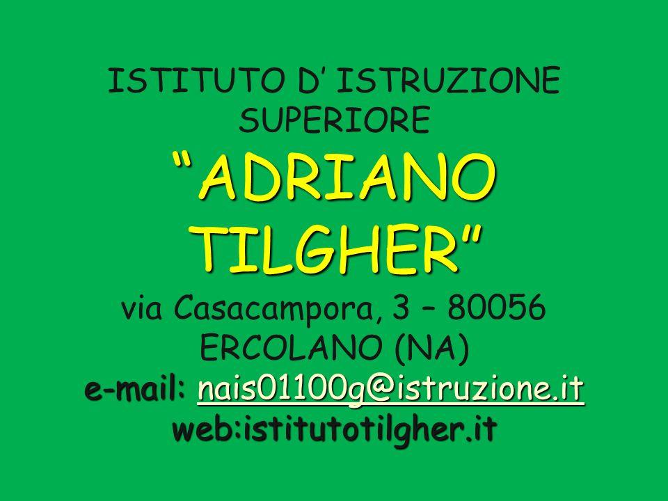 ADRIANO TILGHER e-mail: nais01100g@istruzione.it web:istitutotilgher.it ISTITUTO D ISTRUZIONE SUPERIORE ADRIANO TILGHER via Casacampora, 3 – 80056 ERC