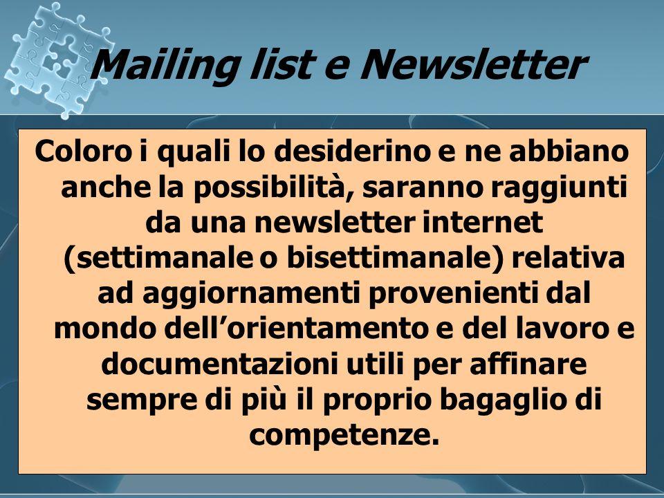 Mailing list e Newsletter Mailing list e Newsletter Coloro i quali lo desiderino e ne abbiano anche la possibilità, saranno raggiunti da una newslette