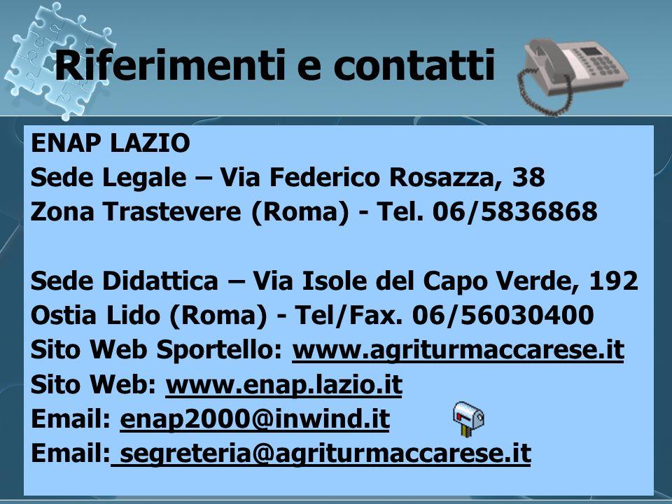 Riferimenti e contatti ENAP LAZIO Sede Legale – Via Federico Rosazza, 38 Zona Trastevere (Roma) - Tel. 06/5836868 Sede Didattica – Via Isole del Capo