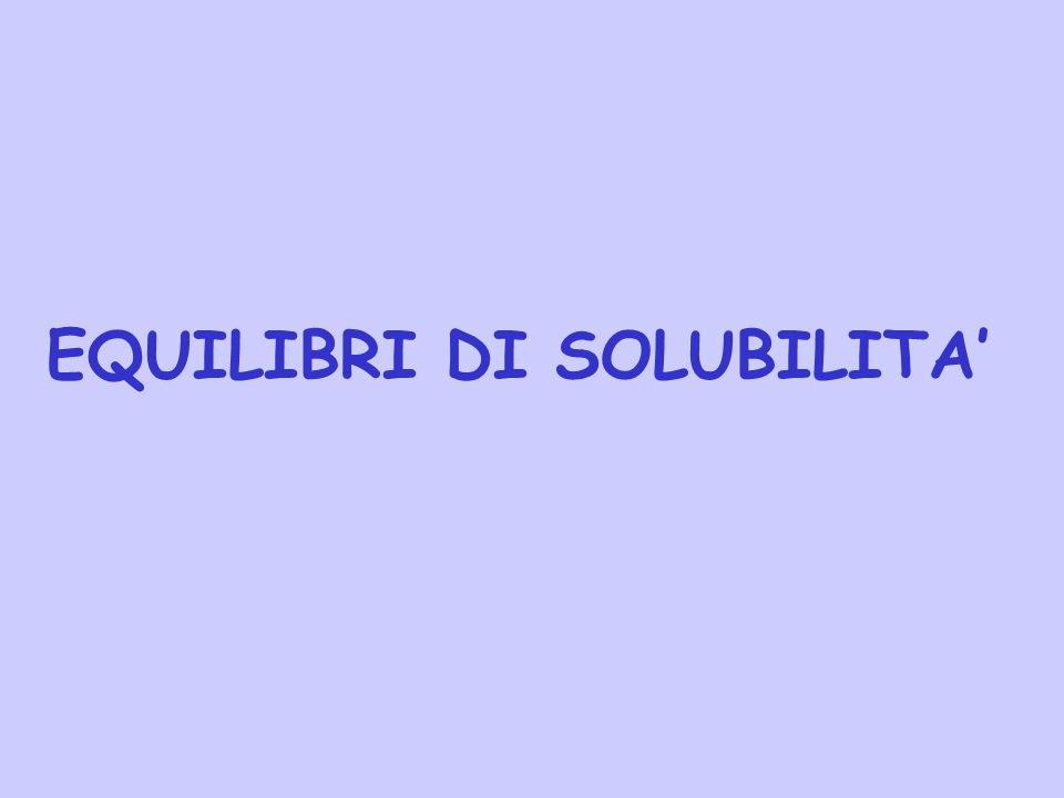 EQUILIBRI DI SOLUBILITA