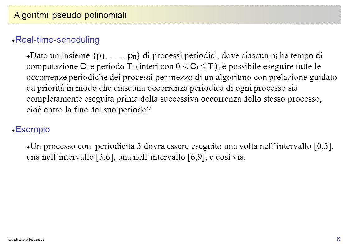 7 © Alberto Montresor Algoritmi pseudo-polinomiali Algoritmo Rate-Monotonic (Liu, Layland 1972) Ogni processo è assegnata una priorità in accordo al tasso di richieste (inverso del periodo)