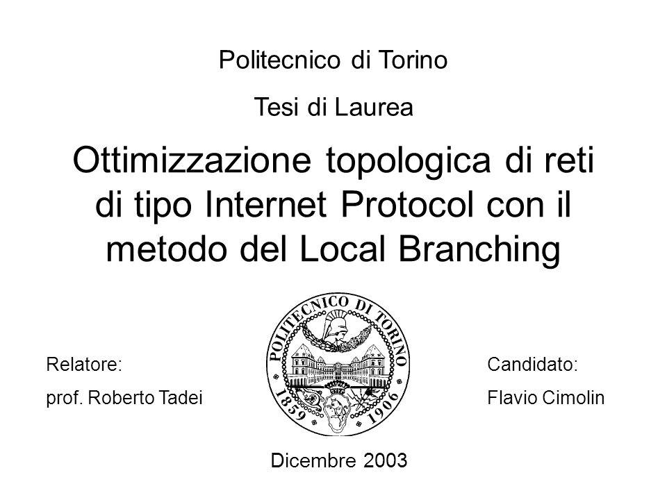 Ottimizzazione topologica di reti di tipo Internet Protocol con il metodo del Local Branching Politecnico di Torino Tesi di Laurea Relatore: prof. Rob