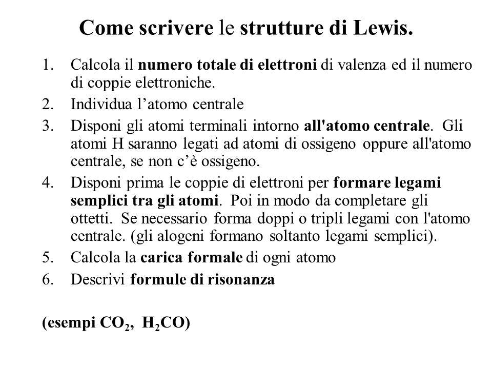 Come scrivere le strutture di Lewis. 1.Calcola il numero totale di elettroni di valenza ed il numero di coppie elettroniche. 2.Individua latomo centra