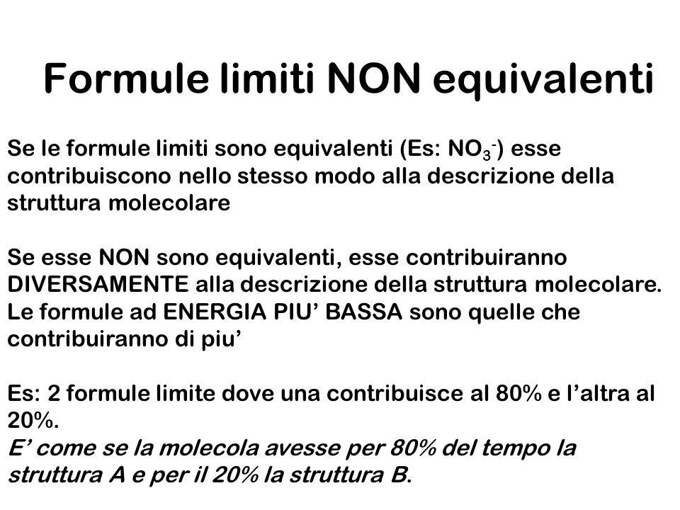Formule limiti NON equivalenti Se le formule limiti sono equivalenti (Es: NO 3 - ) esse contribuiscono nello stesso modo alla descrizione della strutt