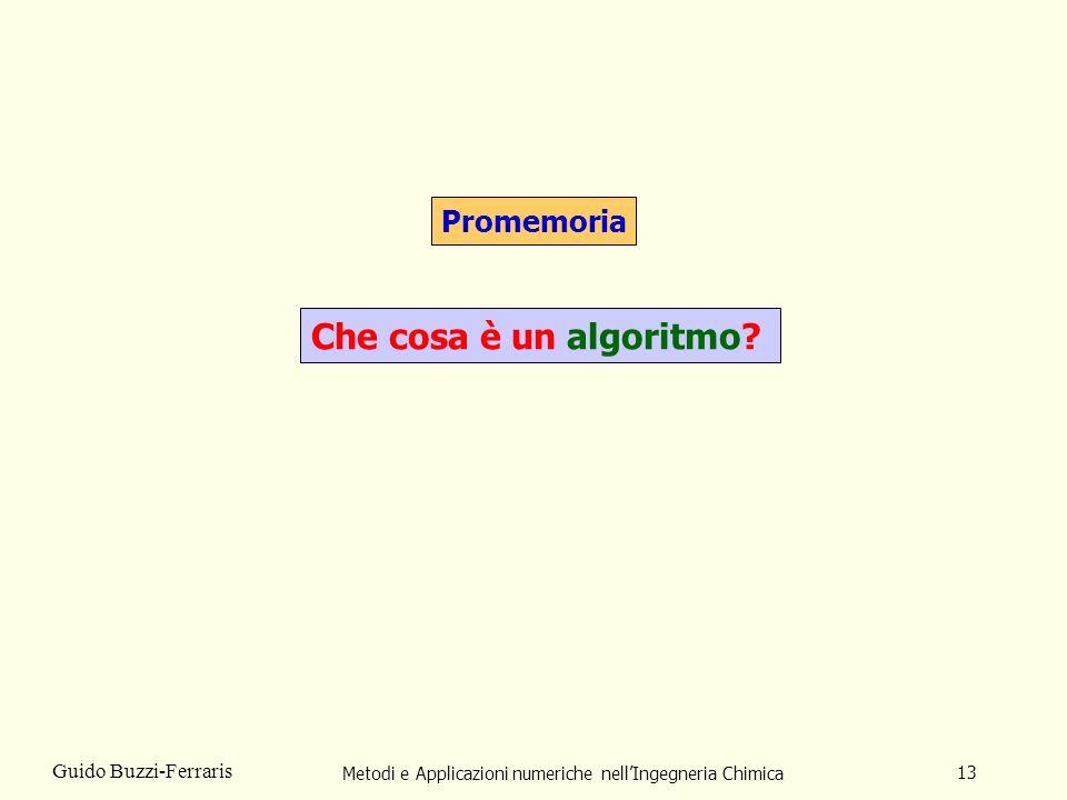 Metodi e Applicazioni numeriche nellIngegneria Chimica 13 Guido Buzzi-Ferraris Promemoria Che cosa è un algoritmo?