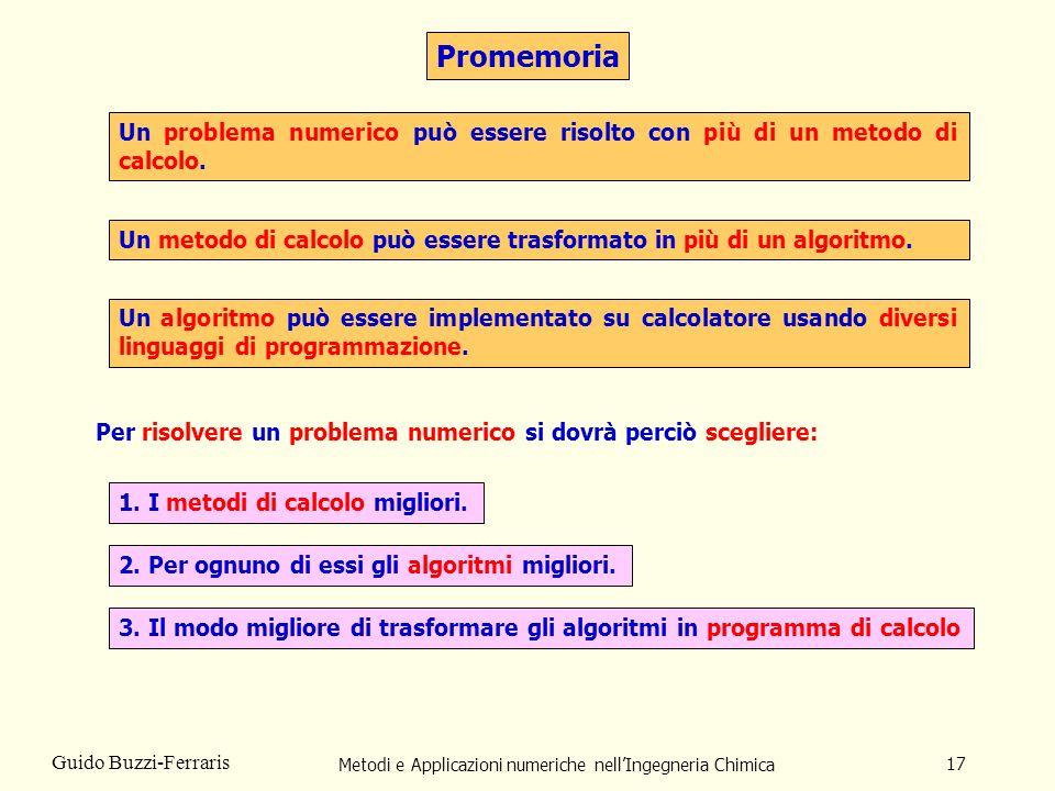 Metodi e Applicazioni numeriche nellIngegneria Chimica 17 Guido Buzzi-Ferraris Un problema numerico può essere risolto con più di un metodo di calcolo