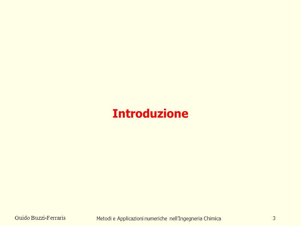 Metodi e Applicazioni numeriche nellIngegneria Chimica 3 Guido Buzzi-Ferraris Introduzione