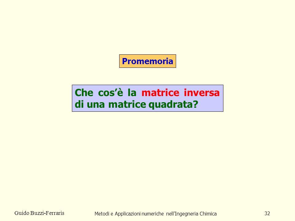 Metodi e Applicazioni numeriche nellIngegneria Chimica 32 Guido Buzzi-Ferraris Promemoria Che cosè la matrice inversa di una matrice quadrata?
