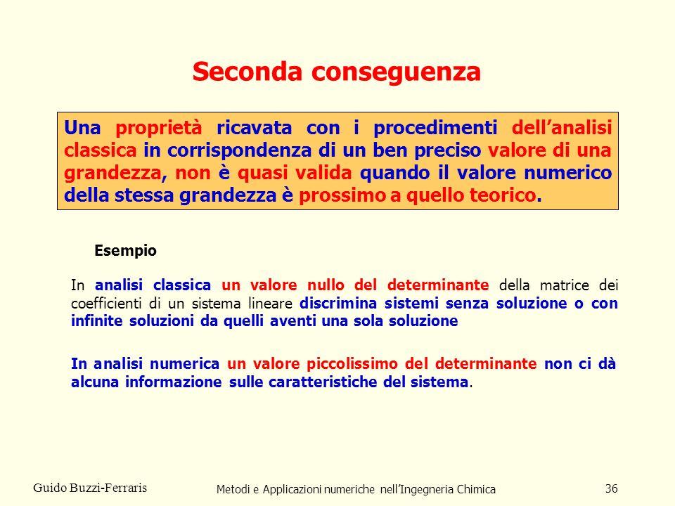 Metodi e Applicazioni numeriche nellIngegneria Chimica 36 Guido Buzzi-Ferraris Seconda conseguenza Una proprietà ricavata con i procedimenti dellanali
