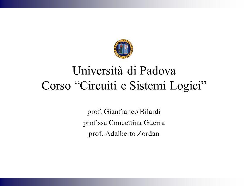 Università di Padova Corso Circuiti e Sistemi Logici prof. Gianfranco Bilardi prof.ssa Concettina Guerra prof. Adalberto Zordan