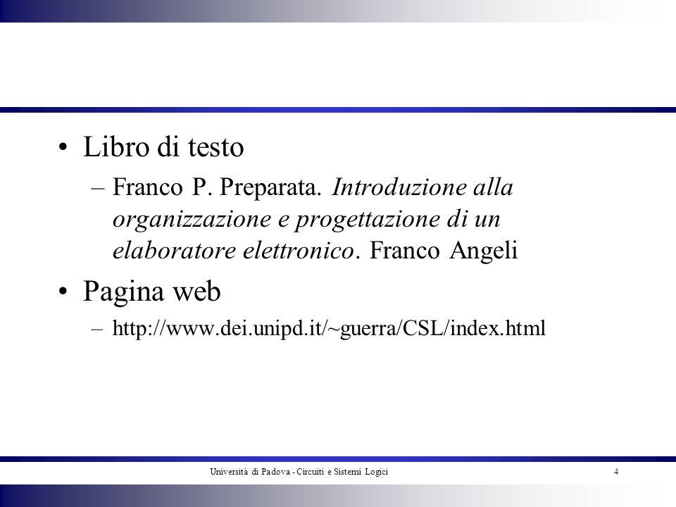 Università di Padova - Circuiti e Sistemi Logici4 Libro di testo –Franco P. Preparata. Introduzione alla organizzazione e progettazione di un elaborat