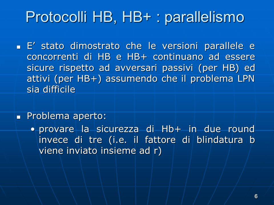6 Protocolli HB, HB+ : parallelismo E stato dimostrato che le versioni parallele e concorrenti di HB e HB+ continuano ad essere sicure rispetto ad avv