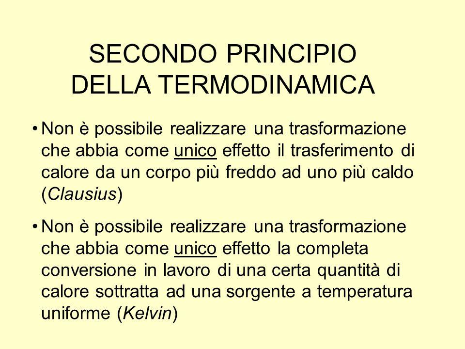 SECONDO PRINCIPIO DELLA TERMODINAMICA Non è possibile realizzare una trasformazione che abbia come unico effetto il trasferimento di calore da un corp