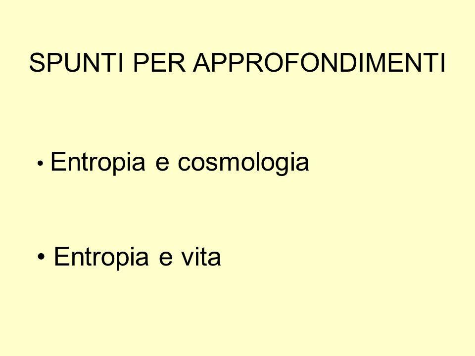 SPUNTI PER APPROFONDIMENTI Entropia e cosmologia Entropia e vita
