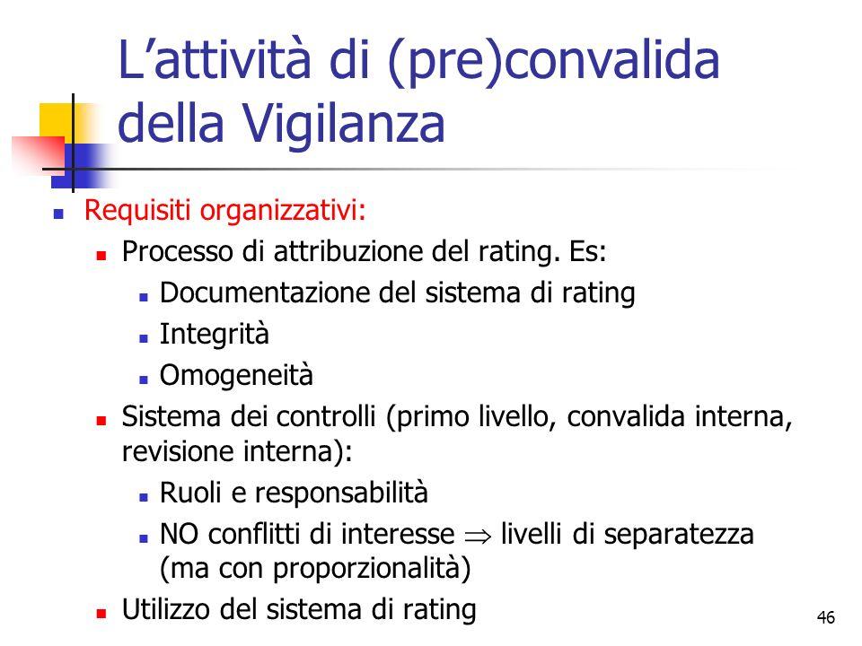 45 Lattività di (pre)convalida della Vigilanza Requisiti quantitativi: Struttura e dimensione dei rating Quantificazione dei rischi: criteri generali