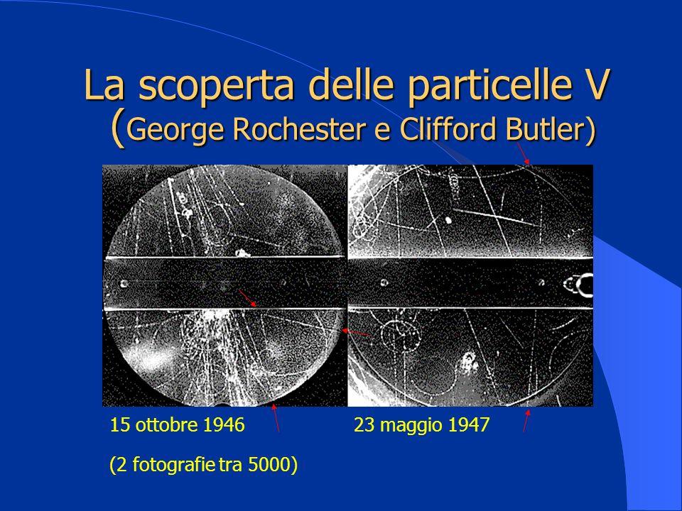 La scoperta delle particelle V ( George Rochester e Clifford Butler) 15 ottobre 194623 maggio 1947 (2 fotografie tra 5000)