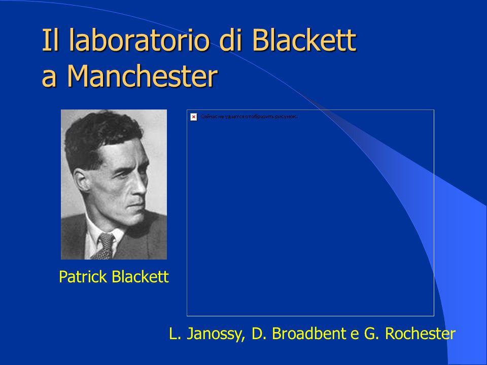 Il laboratorio di Blackett a Manchester Patrick Blackett L. Janossy, D. Broadbent e G. Rochester