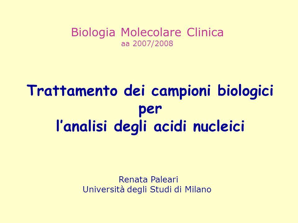 Trattamento dei campioni biologici per lanalisi degli acidi nucleici Biologia Molecolare Clinica aa 2007/2008 Renata Paleari Università degli Studi di