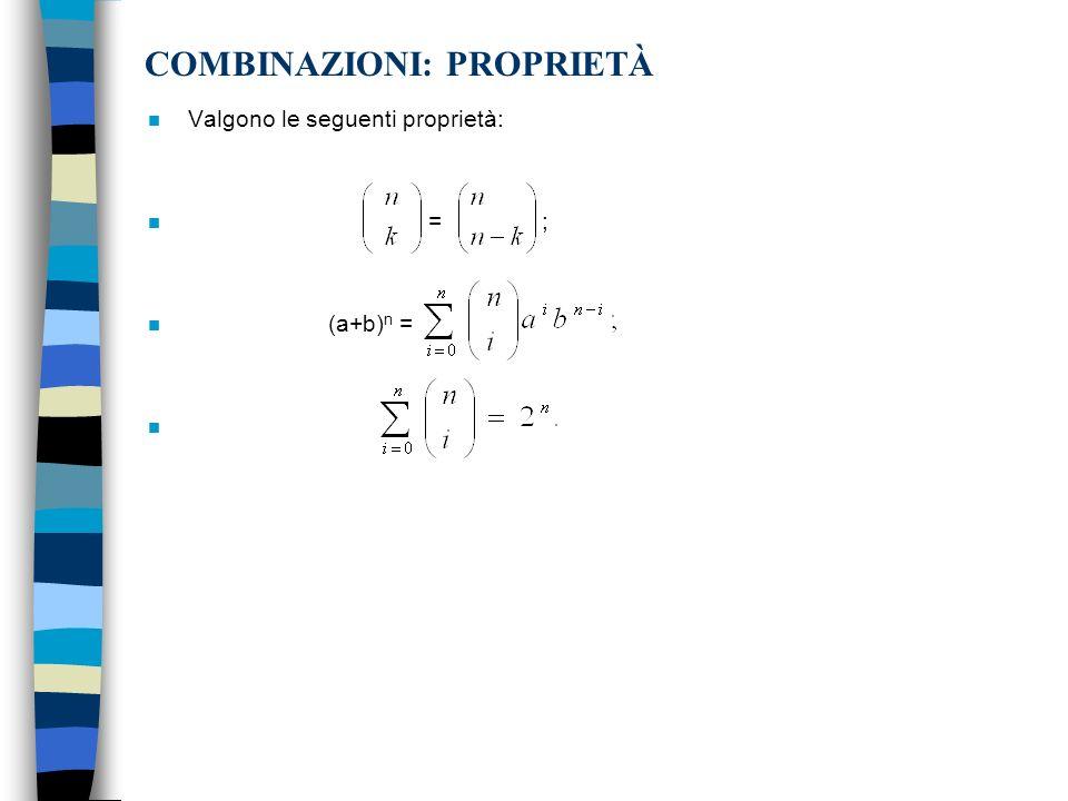 COMBINAZIONI: PROPRIETÀ n Valgono le seguenti proprietà: n = ; n (a+b) n = n