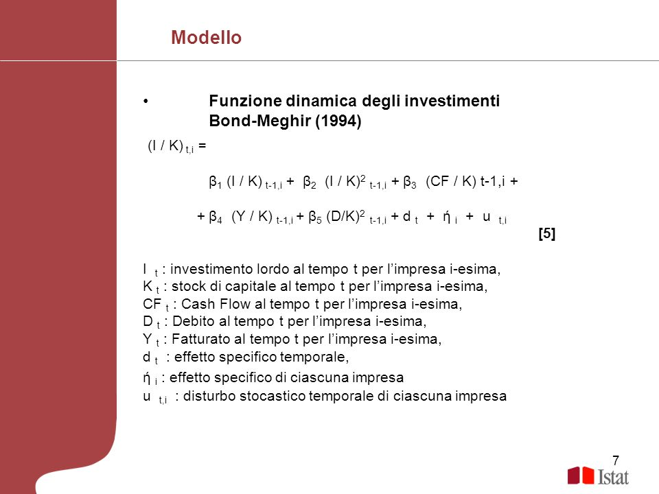 7 Funzione dinamica degli investimenti Bond-Meghir (1994) (I / K) t,i = β 1 (I / K) t-1,i + β 2 (I / K) 2 t-1,i + β 3 (CF / K) t-1,i + + β 4 (Y / K) t