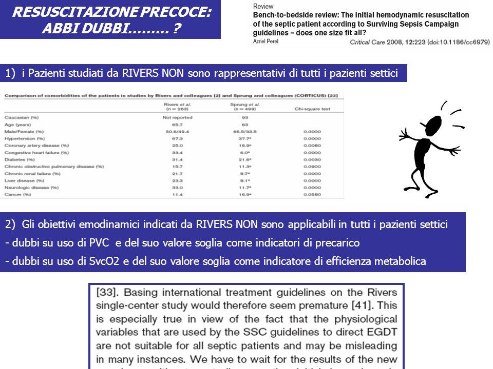 RESUSCITAZIONE PRECOCE: ABBI DUBBI……… ? 1) i Pazienti studiati da RIVERS NON sono rappresentativi di tutti i pazienti settici 2) Gli obiettivi emodina
