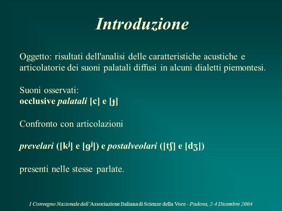 I Convegno Nazionale dellAssociazione Italiana di Scienze della Voce - Padova, 2-4 Dicembre 2004 Caratteristiche acustiche e articolatorie di alcune c