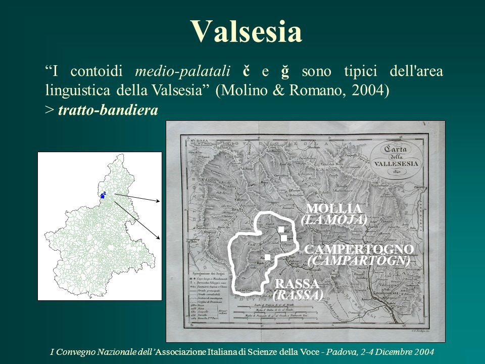 I Convegno Nazionale dellAssociazione Italiana di Scienze della Voce - Padova, 2-4 Dicembre 2004 Piemonte Grassi (1966): questione delle venature ladi