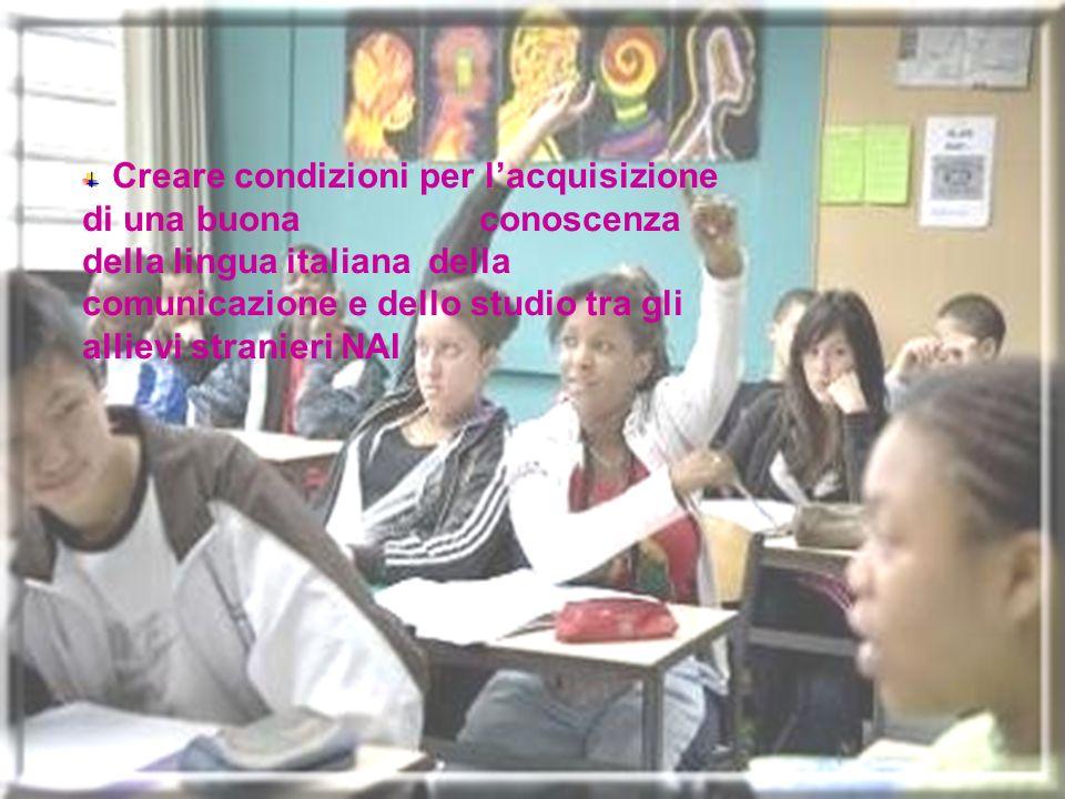 Creare condizioni per lacquisizione di una buona conoscenza della lingua italiana della comunicazione e dello studio tra gli allievi stranieri NAI