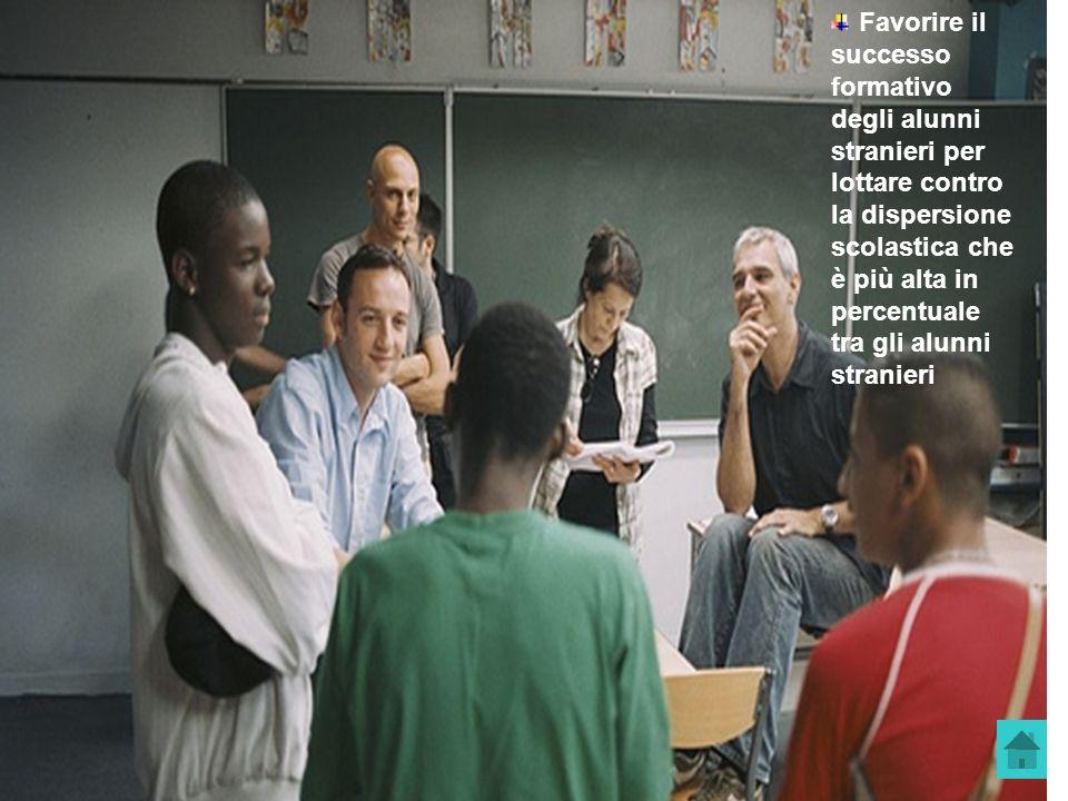 Favorire il successo formativo degli alunni stranieri per lottare contro la dispersione scolastica che è più alta in percentuale tra gli alunni strani