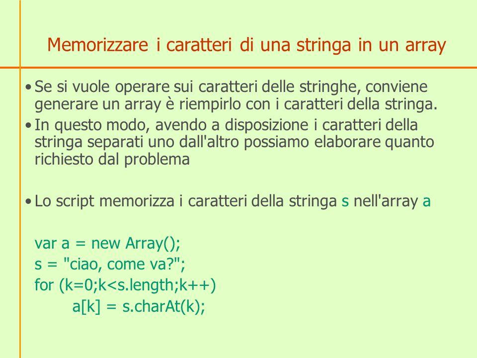 Memorizzare i caratteri di una stringa in un array Se si vuole operare sui caratteri delle stringhe, conviene generare un array è riempirlo con i caratteri della stringa.