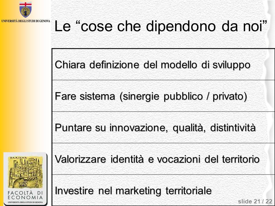 slide 21 / 22 Le cose che dipendono da noi Chiara definizione del modello di sviluppo Fare sistema (sinergie pubblico / privato) Puntare su innovazion