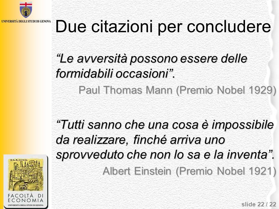 slide 22 / 22 Due citazioni per concludere Le avversità possono essere delle formidabili occasioni. Paul Thomas Mann (Premio Nobel 1929) Tutti sanno c