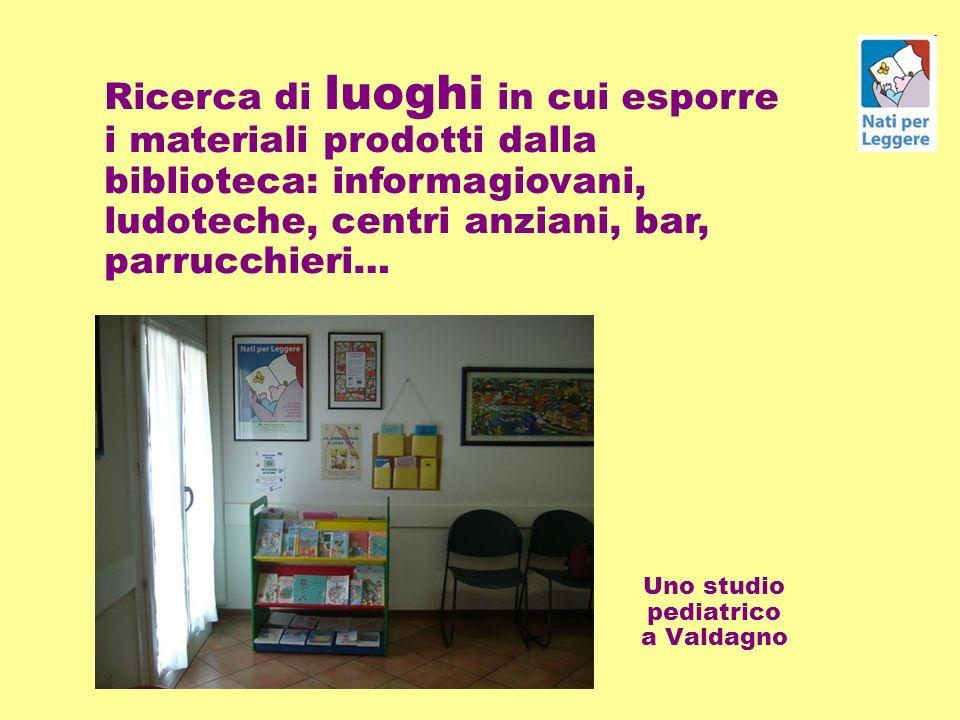 Uno studio pediatrico a Valdagno Ricerca di luoghi in cui esporre i materiali prodotti dalla biblioteca: informagiovani, ludoteche, centri anziani, bar, parrucchieri…