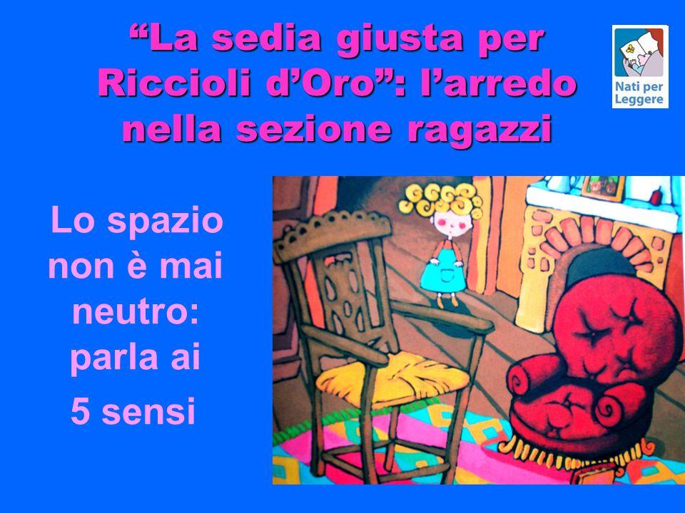 La sedia giusta per Riccioli dOro: larredo nella sezione ragazzi Lo spazio non è mai neutro: parla ai 5 sensi
