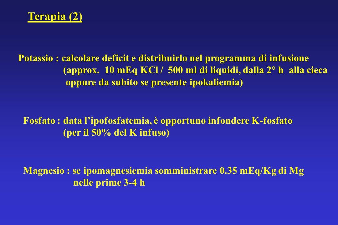 Potassio : calcolare deficit e distribuirlo nel programma di infusione (approx. 10 mEq KCl / 500 ml di liquidi, dalla 2° h alla cieca oppure da subito