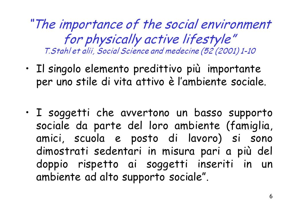 6 The importance of the social environment for physically active lifestyle T.Stahl et alii, Social Science and medecine (52 (2001) 1-10 Il singolo ele