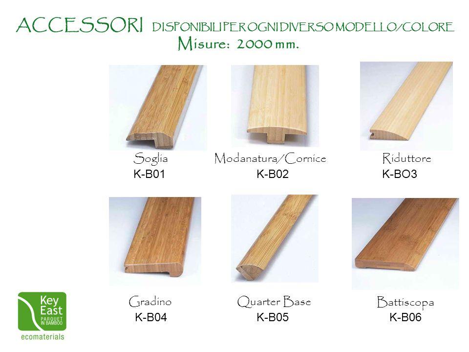 Riduttore K-BO3 Soglia K-B01 Modanatura/Cornice K-B02 Battiscopa K-B06 ACCESSORI DISPONIBILI PER OGNI DIVERSO MODELLO/COLORE Misure: 2000 mm. Quarter