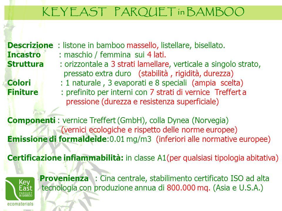 KEY EAST PARQUET in BAMBOO Descrizione : listone in bamboo massello, listellare, bisellato. Incastro : maschio / femmina sui 4 lati. Struttura : orizz