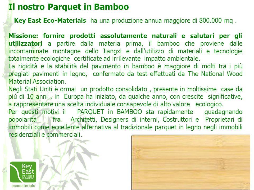 Il nostro Parquet in Bamboo Key East Eco-Materials ha una produzione annua maggiore di 800.000 mq. Missione: fornire prodotti assolutamente naturali e