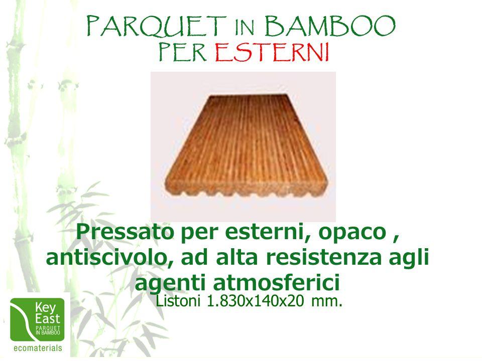 PARQUET IN BAMBOO PER ESTERNI Pressato per esterni, opaco, antiscivolo, ad alta resistenza agli agenti atmosferici Listoni 1.830x140x20 mm.