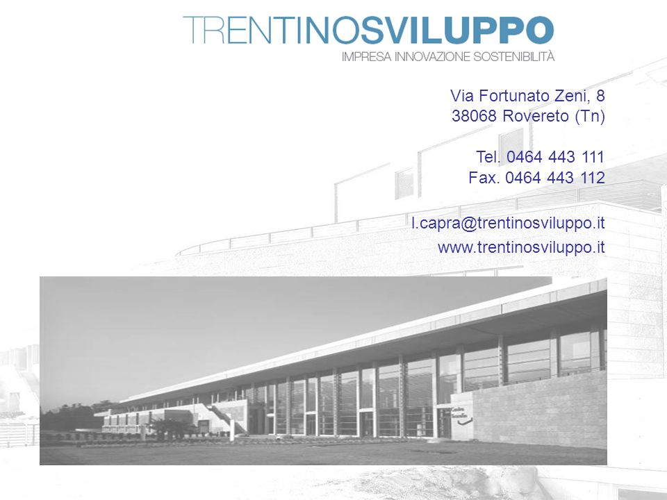 Via Fortunato Zeni, 8 38068 Rovereto (Tn) Tel. 0464 443 111 Fax. 0464 443 112 l.capra@trentinosviluppo.it www.trentinosviluppo.it