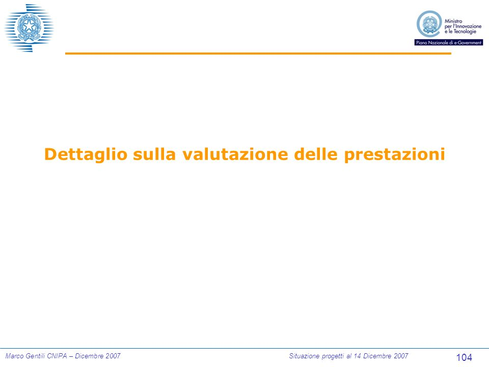 104 Marco Gentili CNIPA – Dicembre 2007Situazione progetti al 14 Dicembre 2007 Dettaglio sulla valutazione delle prestazioni