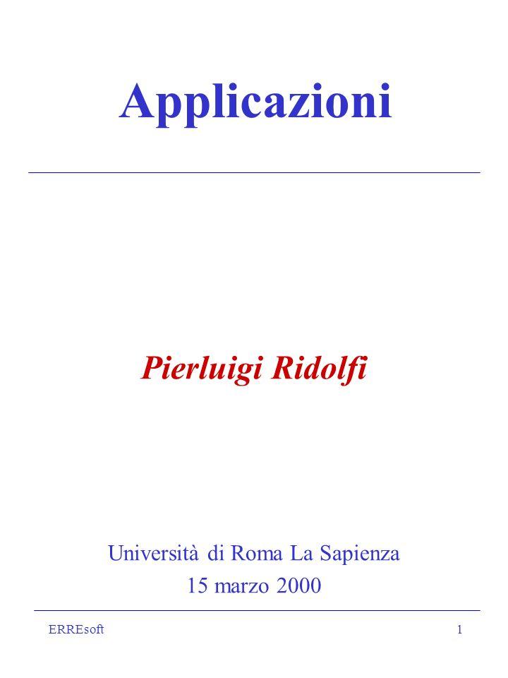 ERREsoft1 Applicazioni Pierluigi Ridolfi Università di Roma La Sapienza 15 marzo 2000