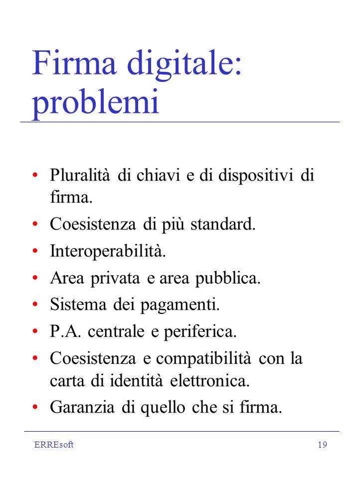 ERREsoft19 Firma digitale: problemi Pluralità di chiavi e di dispositivi di firma.